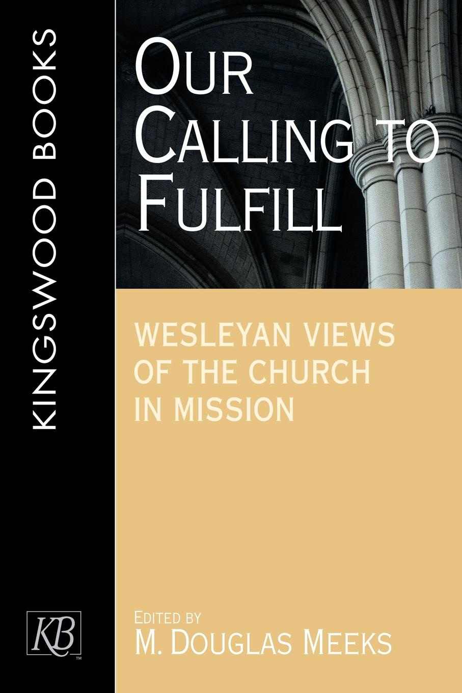 цена M. Douglas Meeks Our Calling to Fulfill. Wesleyan Views of the Church in Mission онлайн в 2017 году