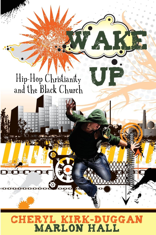 Cheryl Kirk-Duggan, Marlon Hall Wake Up!. Hip Hop Christianity and the Black Church the vamps the vamps wake up