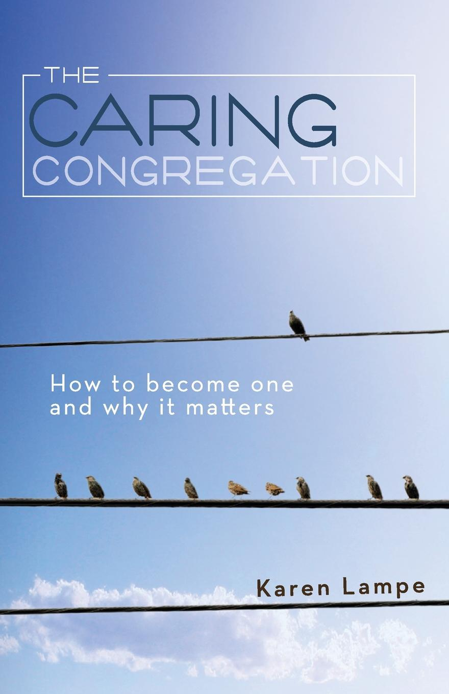Karen Lampe The Caring Congregation. How to Become One and Why It Matters richard thomas f why dylan matters