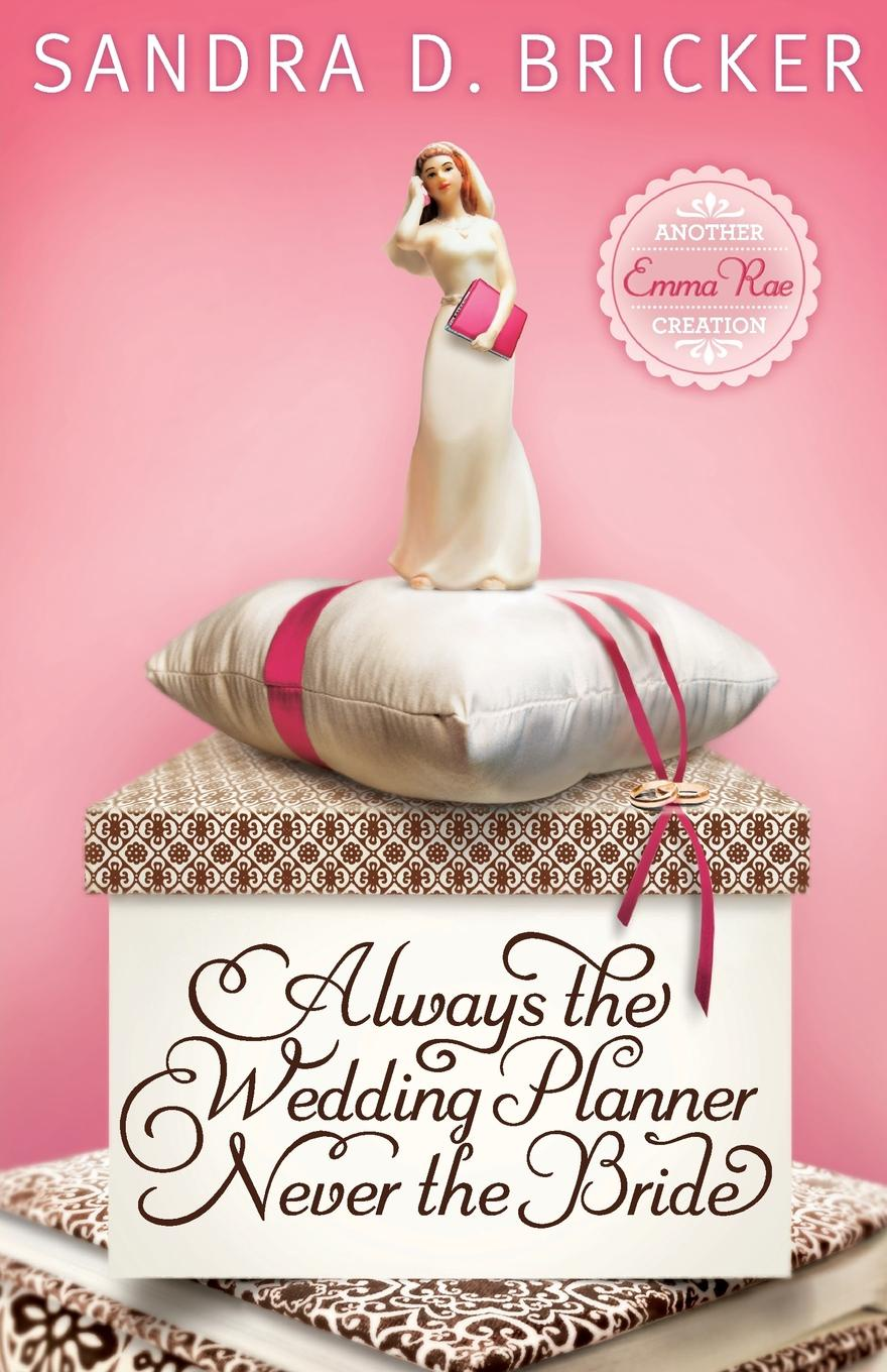 Sandra D. Bricker Always the Wedding Planner, Never the Bride sandra marton the playboy's unexpected bride