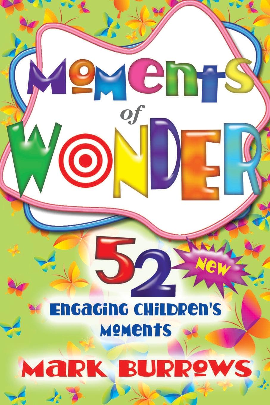 Mark Burrows Moments of Wonder. 52 New Engaging Children's Moments