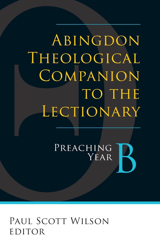 цена на Abingdon Theological Companion to the Lectionary. Preaching Year B