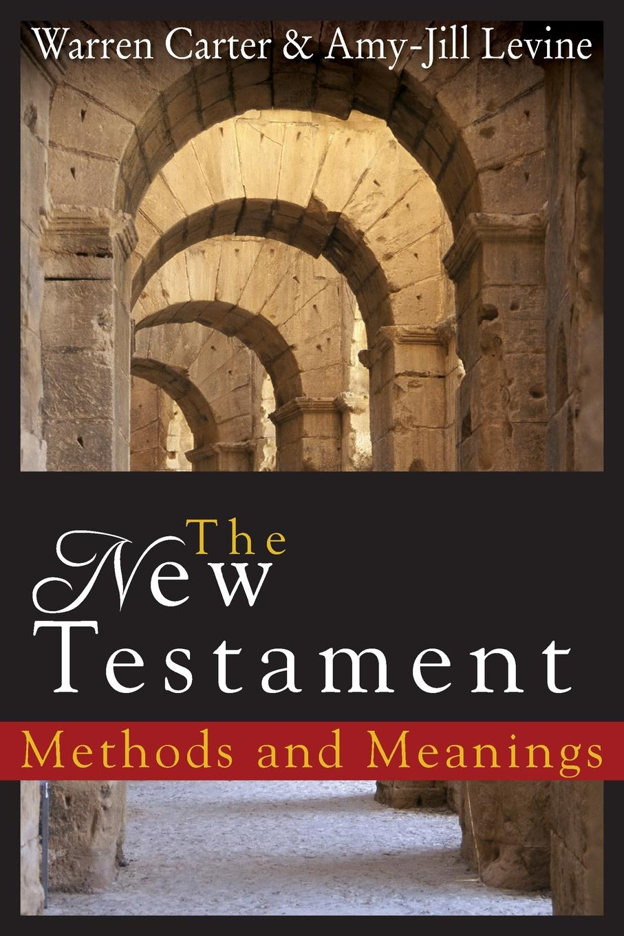 Warren Carter, Amy-Jill Levine The New Testament. Methods and Meanings