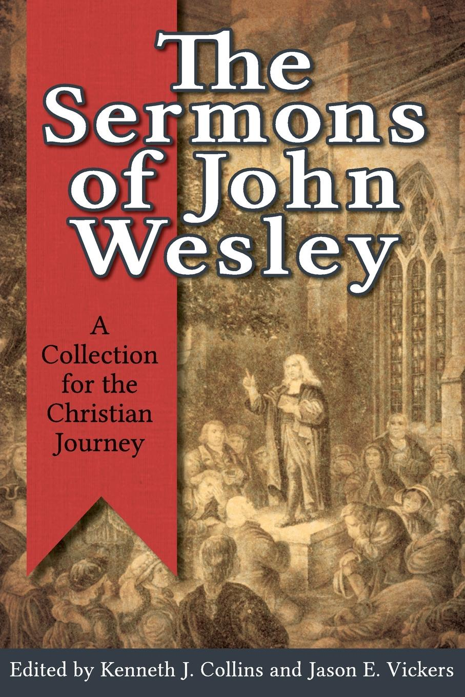 The Sermons of John Wesley. A Collection for the Christian Journey the sermons of john wesley a collection for the christian journey