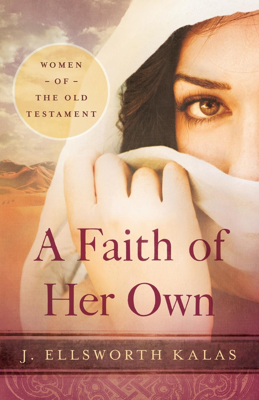 J. Ellsworth Kalas A Faith of Her Own. Women of the Old Testament thomas j jenkins the judges of faith