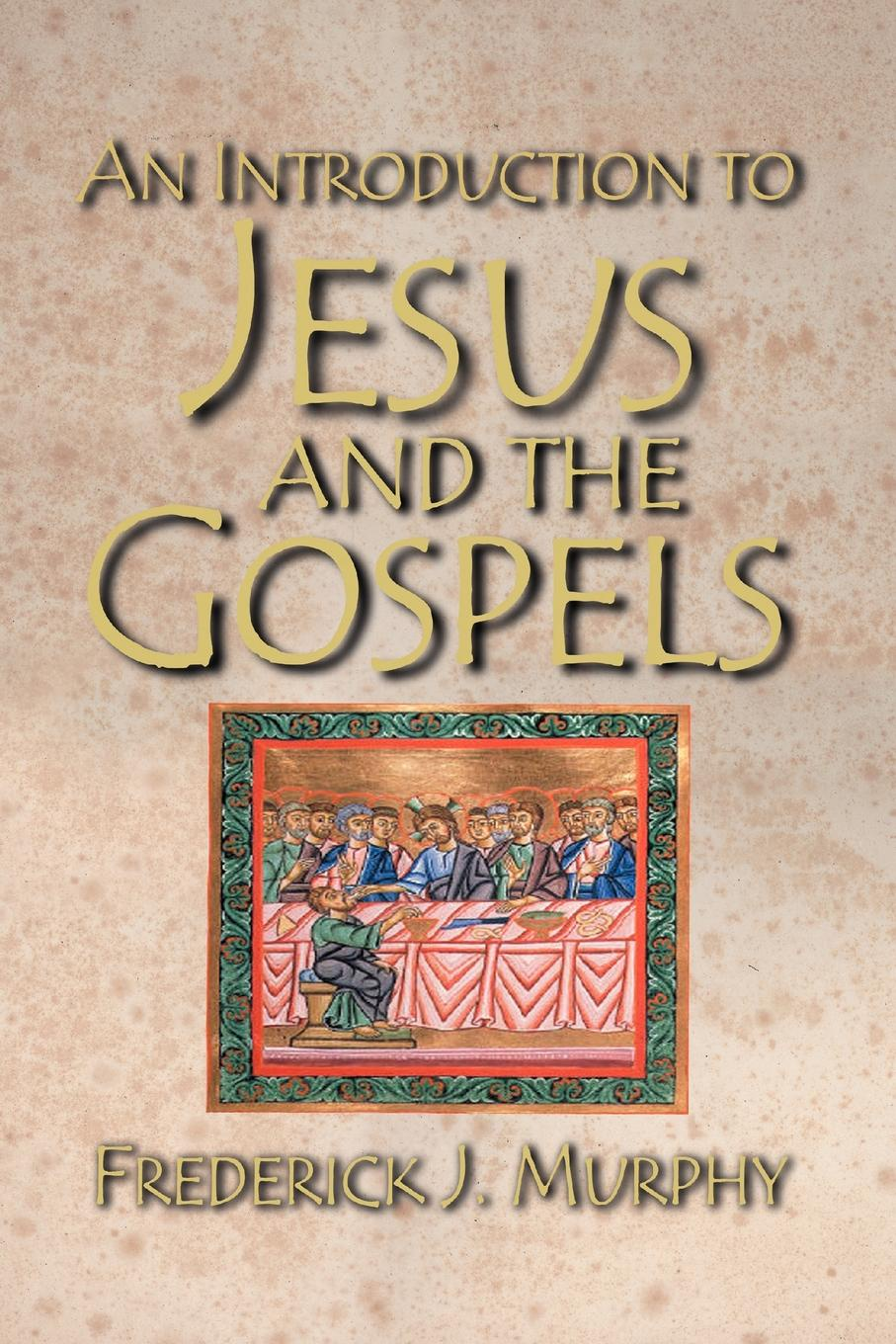Frederick J. Murphy An Introduction to Jesus and the Gospels frederick j murphy an introduction to jesus and the gospels