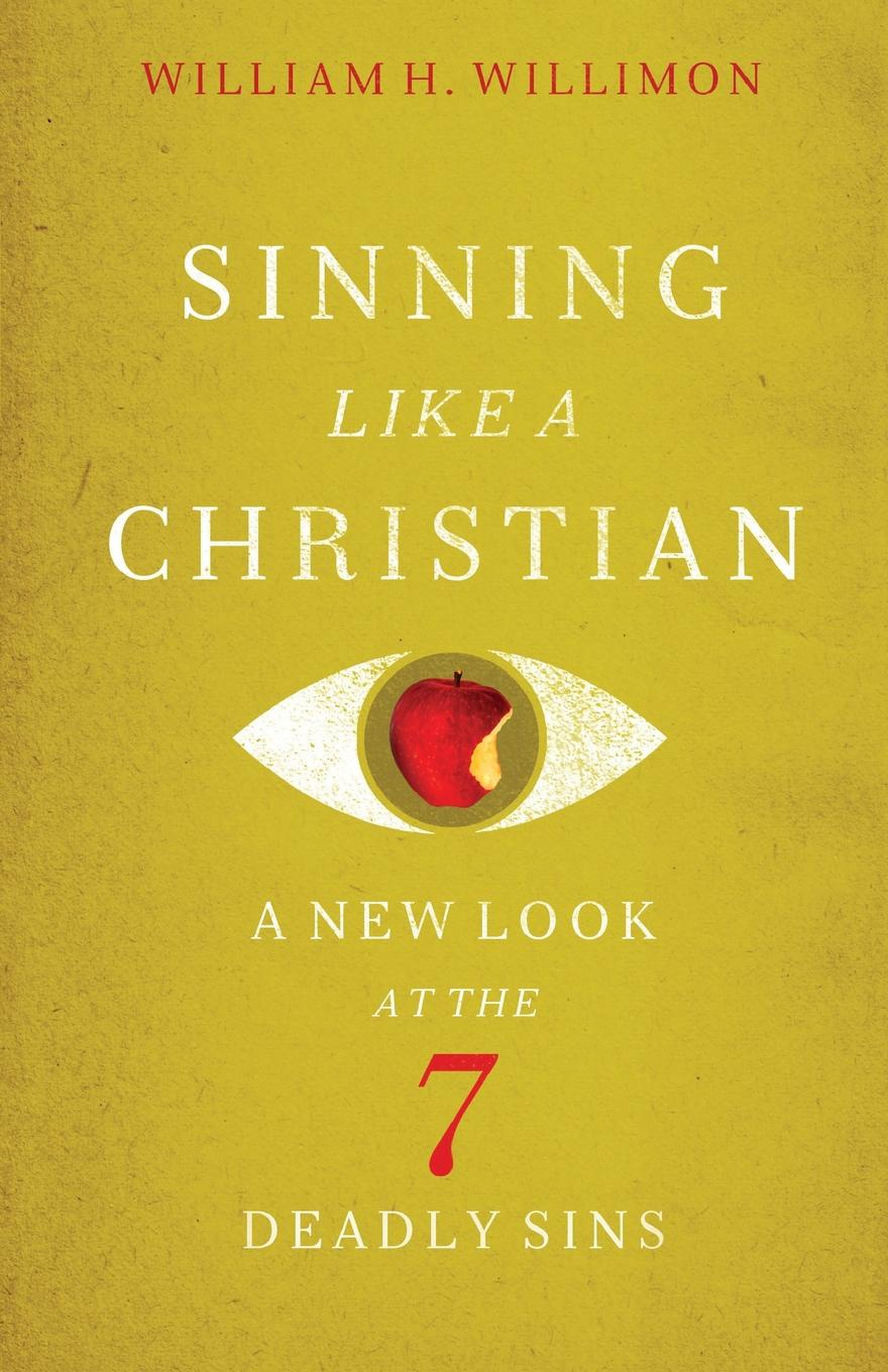 William H. Willimon Sinning Like a Christian. A New Look at the 7 Deadly Sins