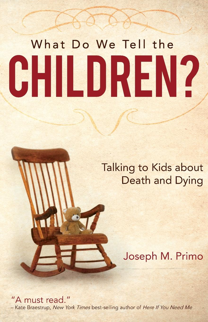 Joseph M. Primo What Do We Tell the Children?. Talking to Kids about Death and Dying dale jacquette cannabis philosophy for everyone what were we just talking about