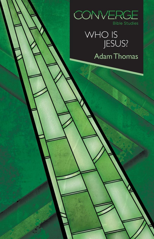 Adam Thomas Who Is Jesus? greg gilbert kim jest jezus who is jesus
