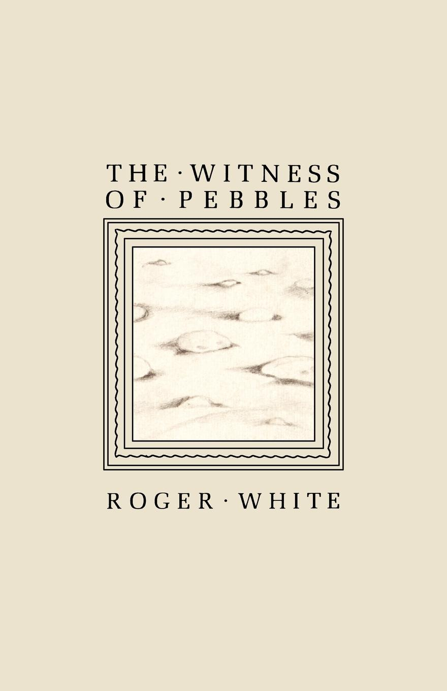 цена Roger White The Witness of Pebbles онлайн в 2017 году