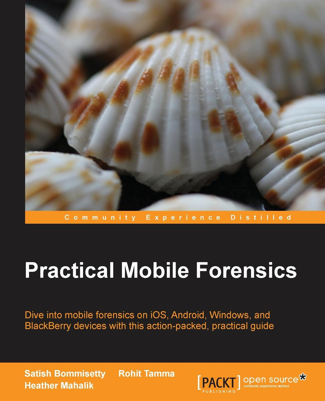 Satish Bommisetty, Rohit Tamma Practical Mobile Forensics. Dive Into Mobile Forensics on IOS, Android, Windows, and Blackberry Devices with This Action-Packed Practical Guide 1d 2d qr code image barcode scanner scanning barcode for windows vista android ios devices barcode reader usb interface