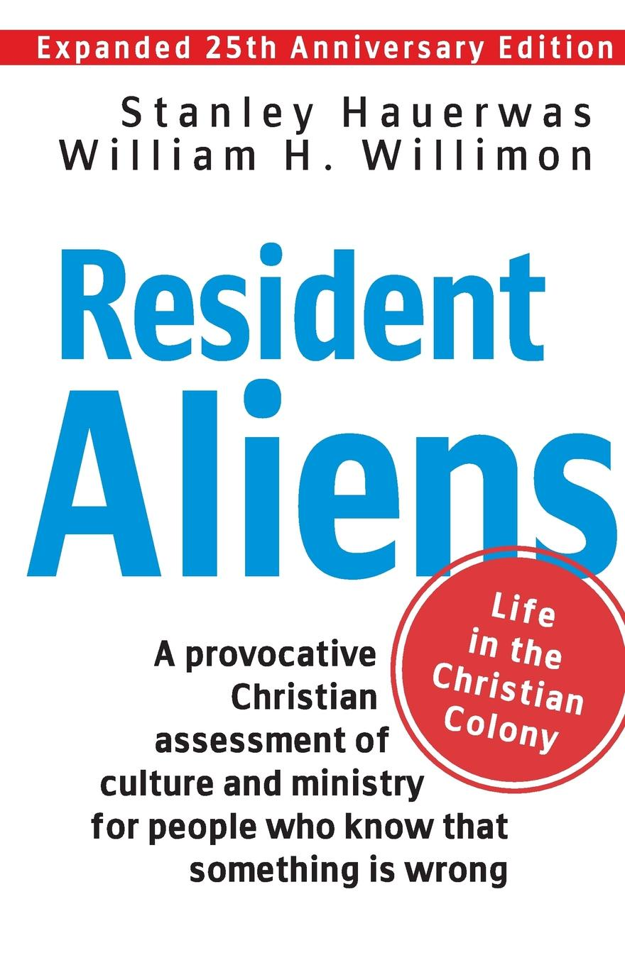 William H Willimon Resident Aliens Life in the Christian Colony Expanded 25th Anniversary Edition