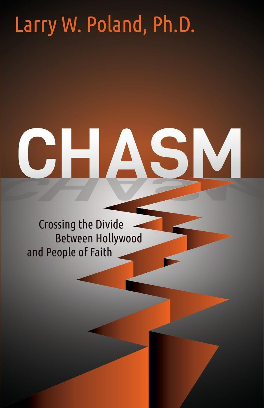 Larry W. PhD Poland Chasm. Crossing the Divide Between Hollywood and People of Faith the chasm