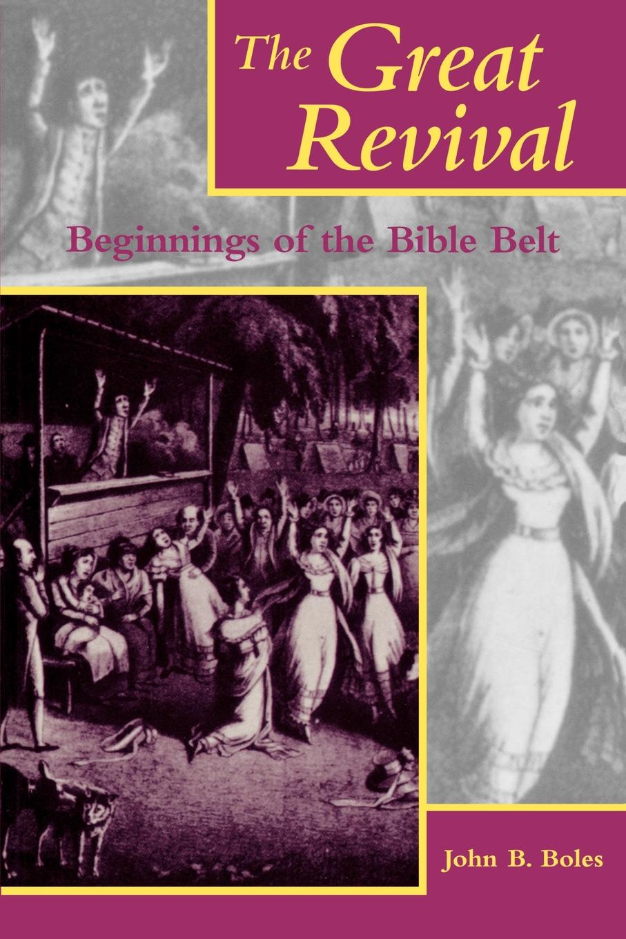 John B. Boles The Great Revival. Beginnings of the Bible Belt