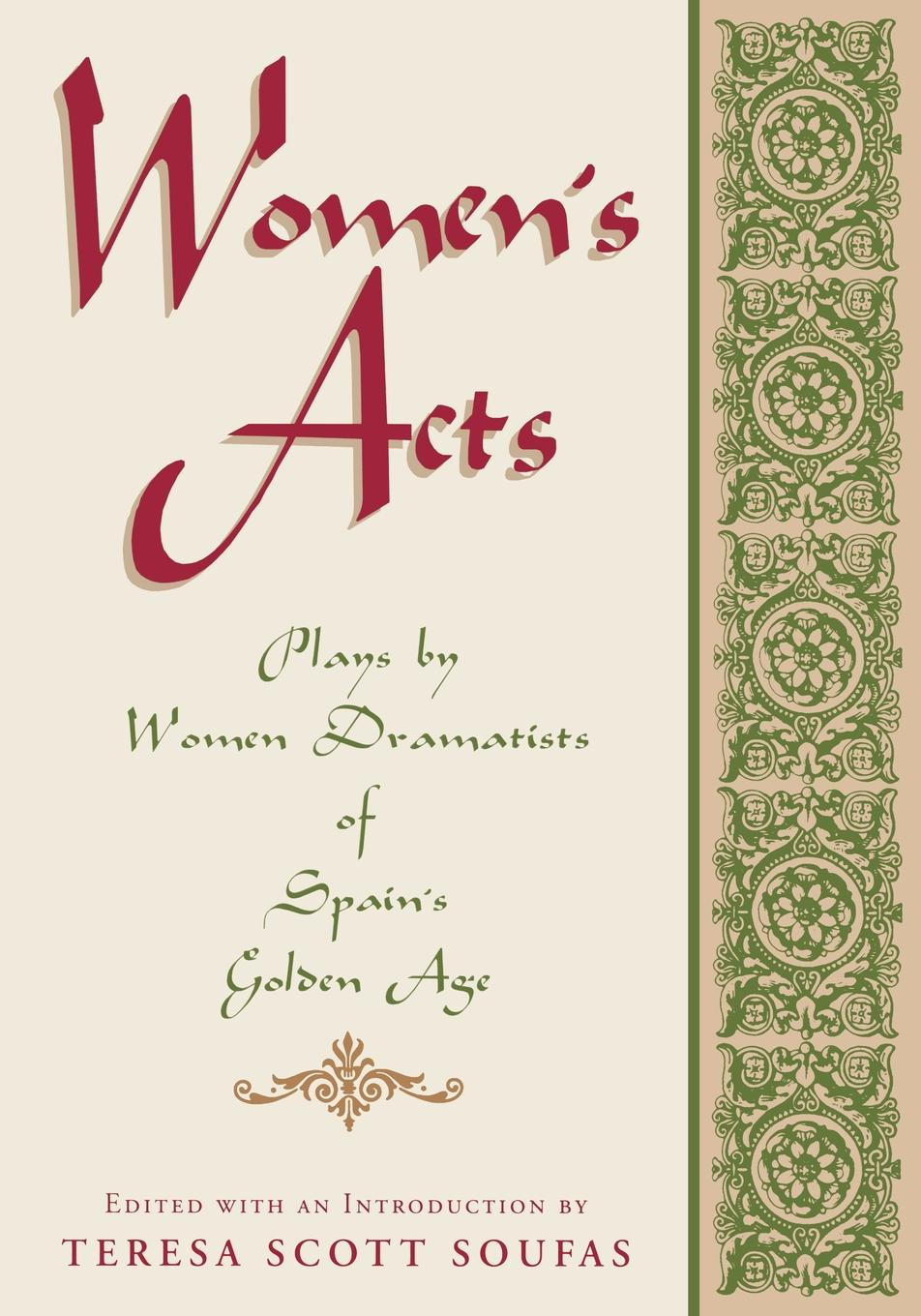 Womens Acts. Plays by Women Dramatists of Spains Golden Age