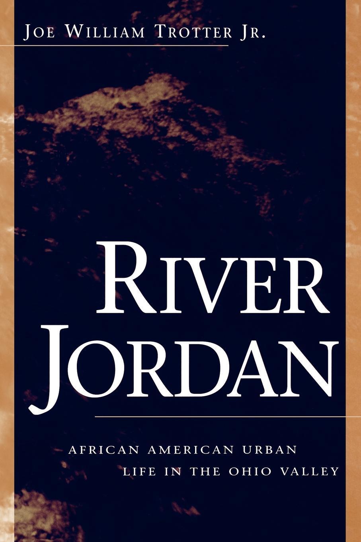 Joe William Jr. Trotter River Jordan. African American Urban Life in the Ohio Valley jordan yin urban planning for dummies