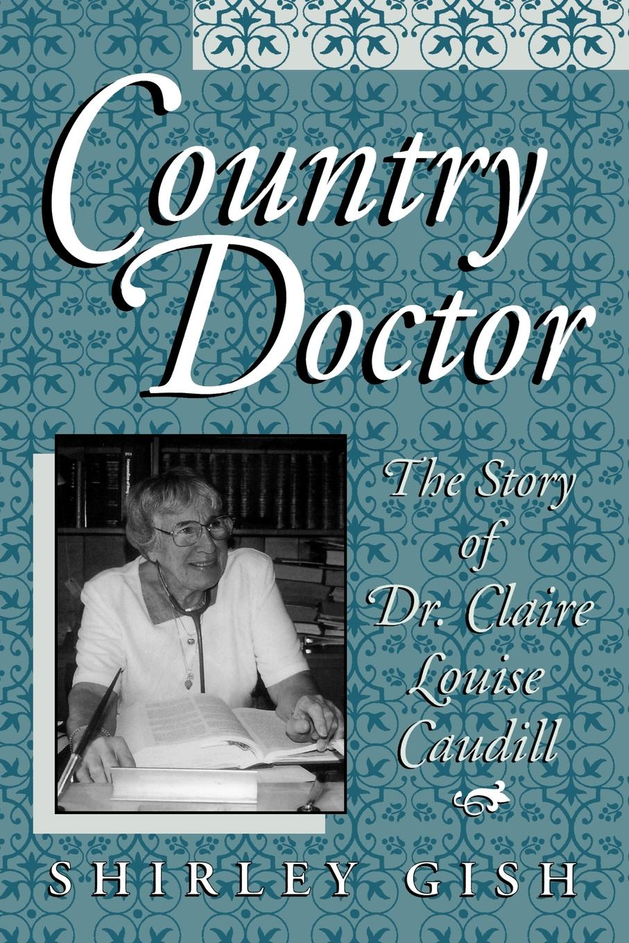 Shirley Gish Country Doctor. The Story of Dr. Claire Louise Caudill claire lowdon left of the bang