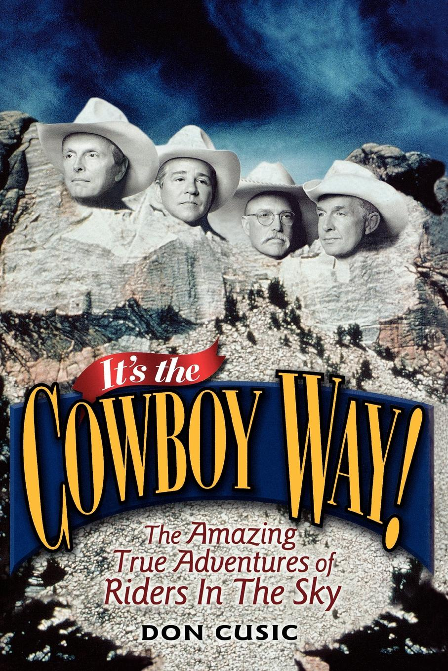 Don Cusic It's the Cowboy Way!. The Amazing True Adventures of Riders in the Sky donna alward the cowboy s convenient bride