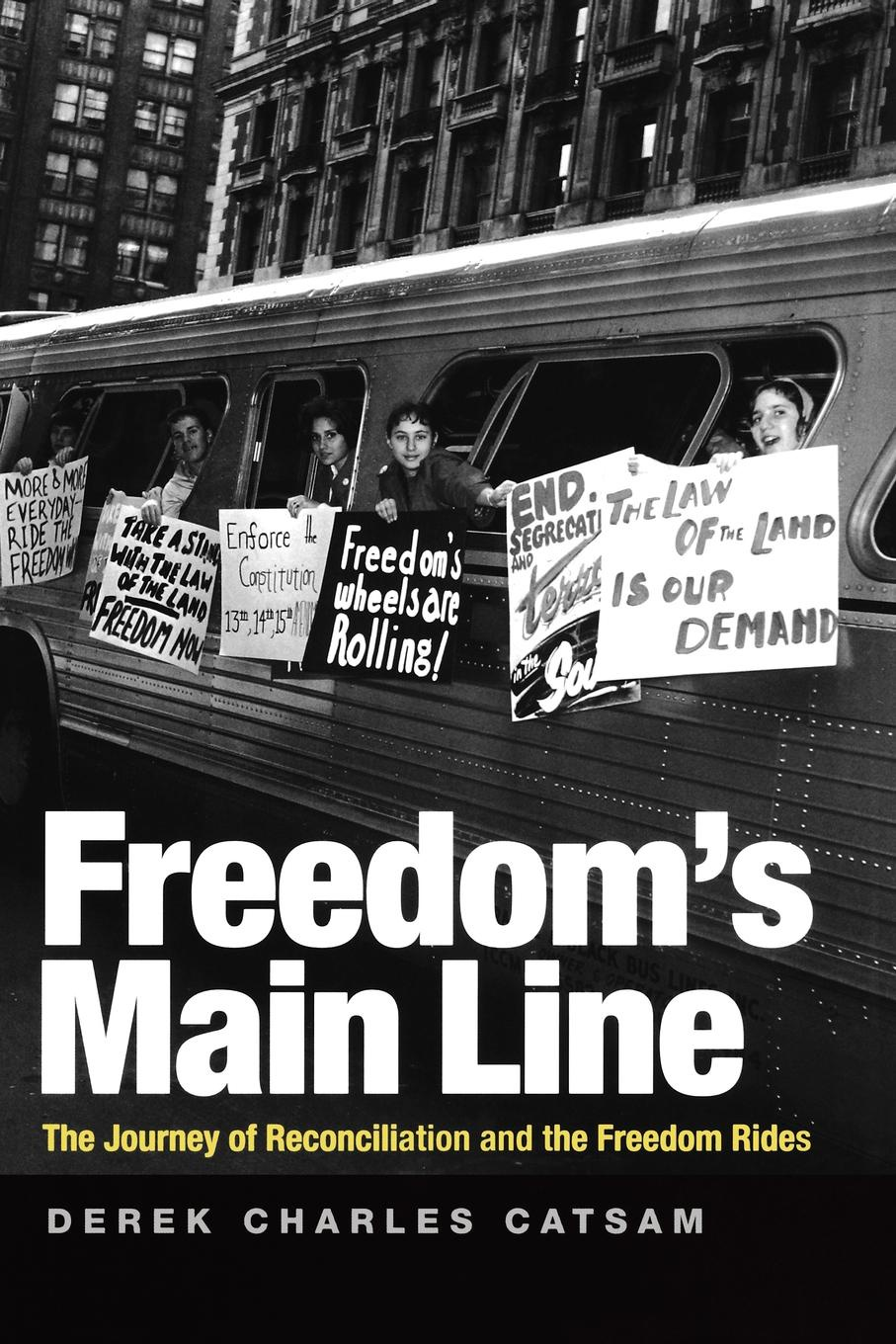 Derek Charles Catsam Freedom's Main Line. The Journey of Reconciliation and the Freedom Rides neil mckenty in the stillness dancing the journey of john main