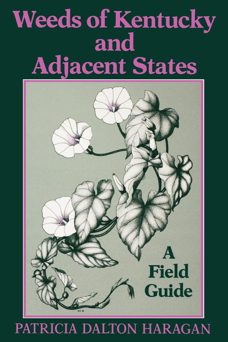 Patricia Dalton Haragan Weeds of Kentucky and Adjacent States. A Field Guide soul of a christian university a field guide for educators