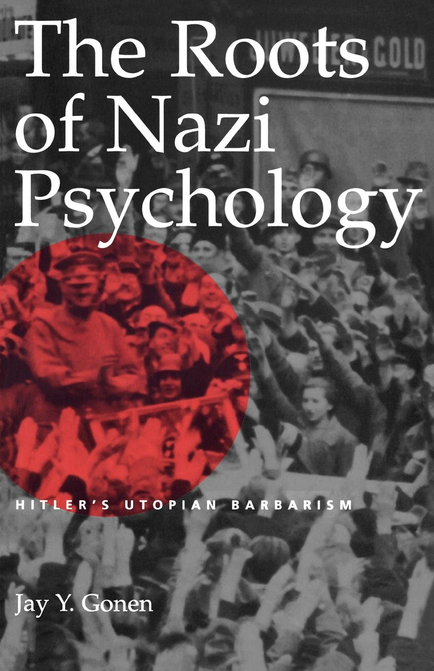 Jay Y. Gonen The Roots of Nazi Psychology. Hitler's Utopian Barbarism the perfect nazi