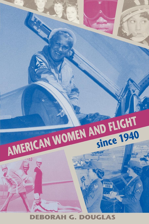 Deborah G. Douglas, Lucy B. Young American Women and Flight Since 1940