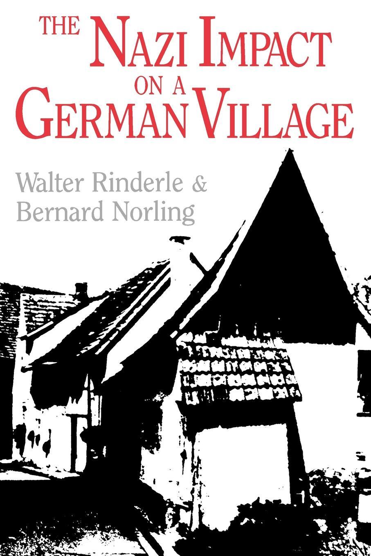 Walter J. Rinderle, Bernard Norling The Nazi Impact on a German Village the perfect nazi