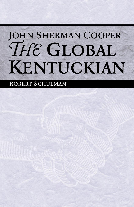 цены на Robert Schulman John Sherman Cooper. The Global Kentuckian  в интернет-магазинах