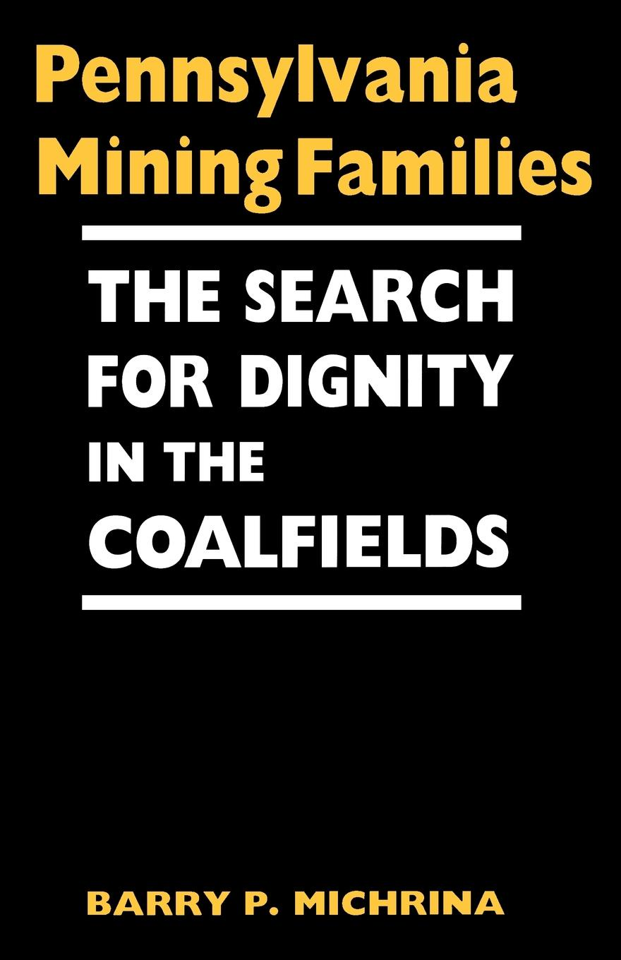 Barry P. Michrina Pennsylvania Mining Families. The Search for Dignity in the Coalfields maryann p diedwardo pennsylvania voices book two appaloosa visions