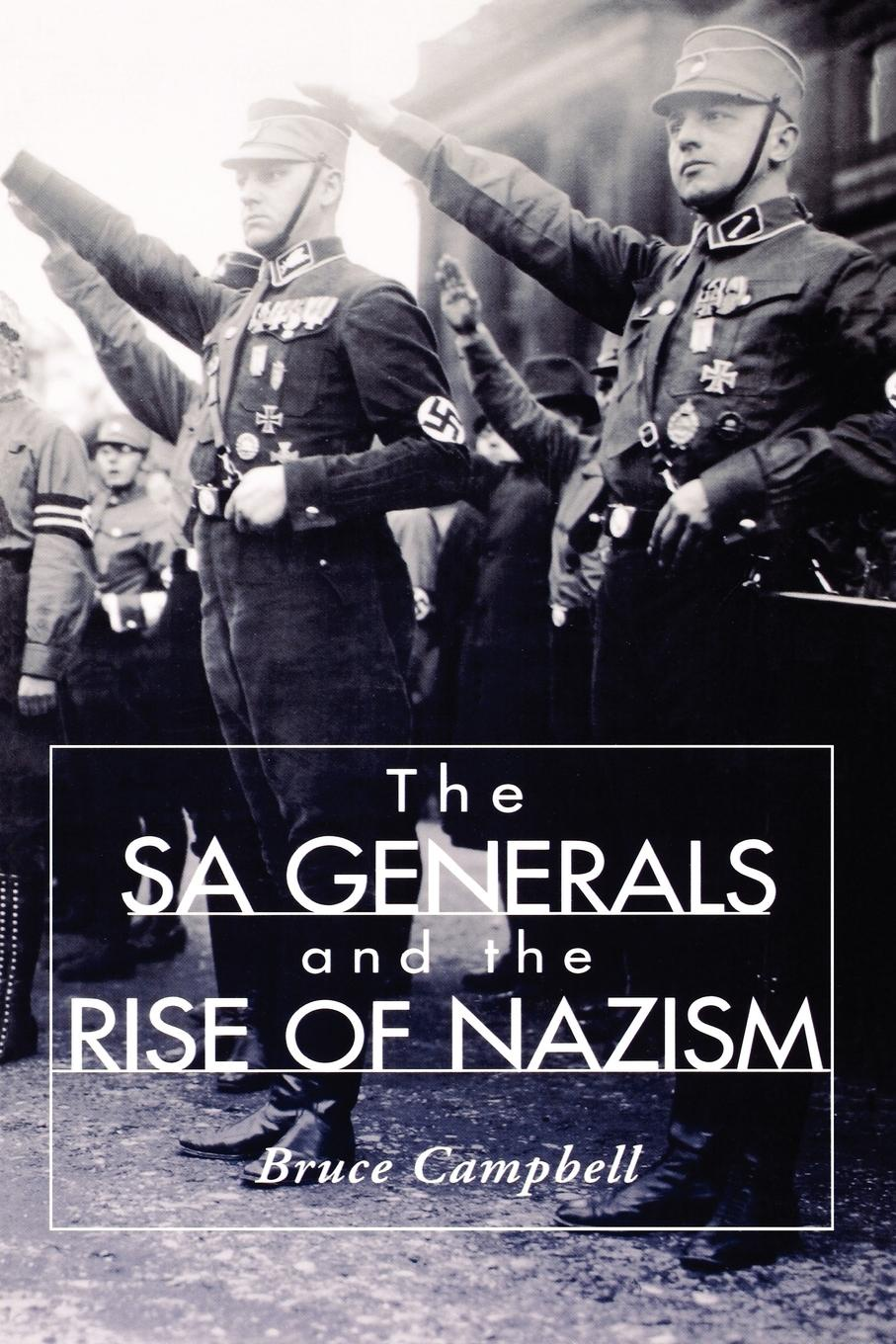 Фото - Bruce Campbell The Sa Generals and the Rise of Nazism the story of the generals of the yang family