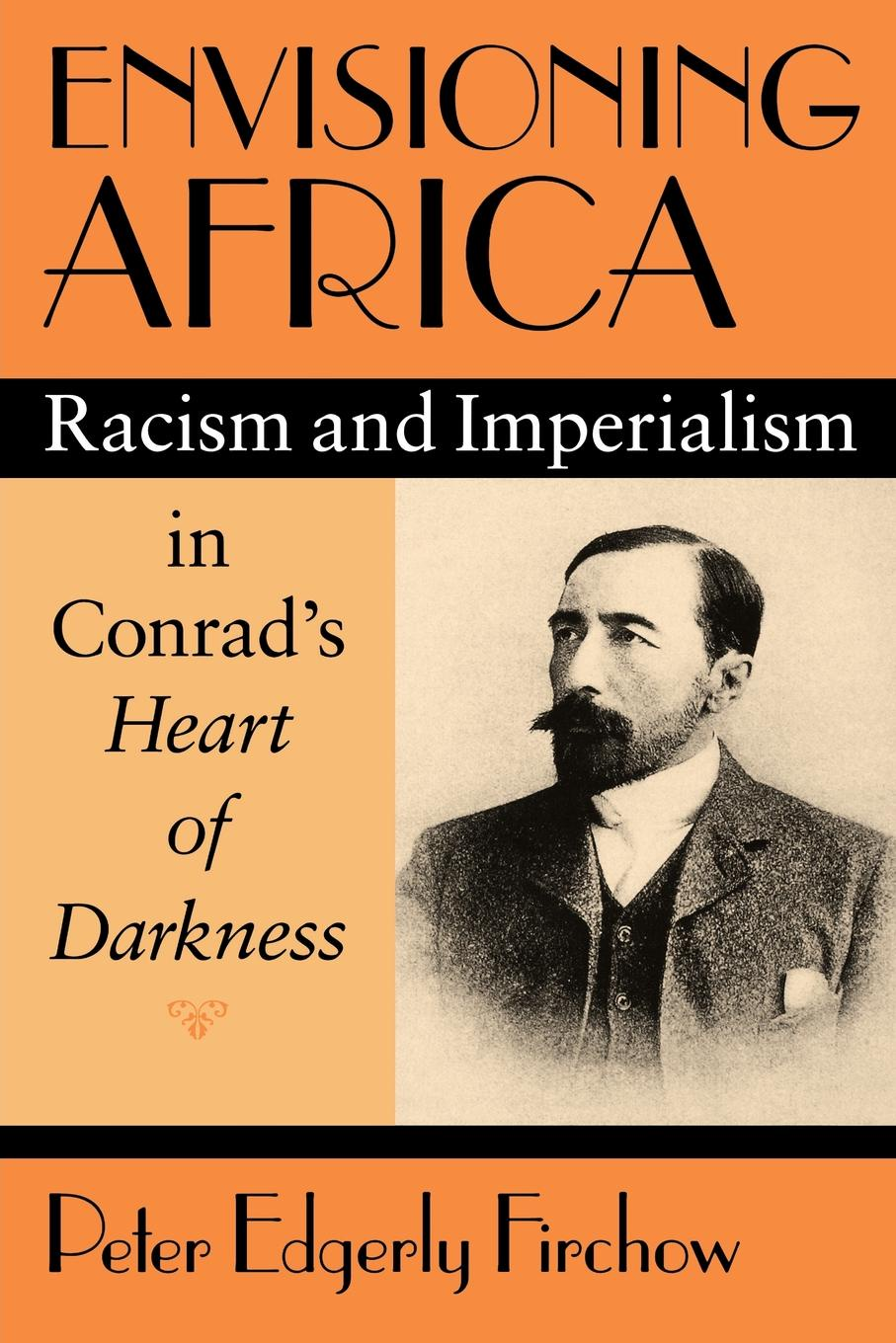 Peter Edgerly Firchow Envisioning Africa. Racism and Imperialism in Conrad's Heart of Darkness цена и фото