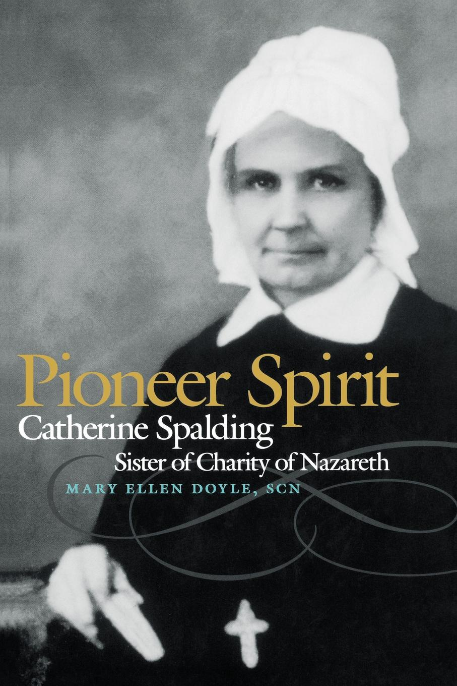 Mary Ellen Doyle, Scn Mary Ellen Doyle Pioneer Spirit. Catherine Spalding, Sister of Charity of Nazareth цена и фото