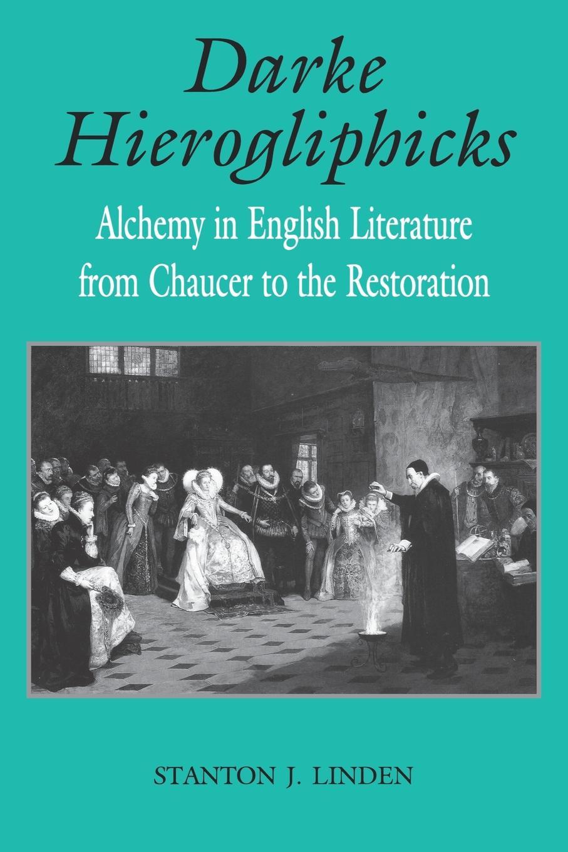 Stanton J. Linden Darke Hierogliphicks. Alchemy in English Literature from Chaucer to the Restoration gekoski r darke