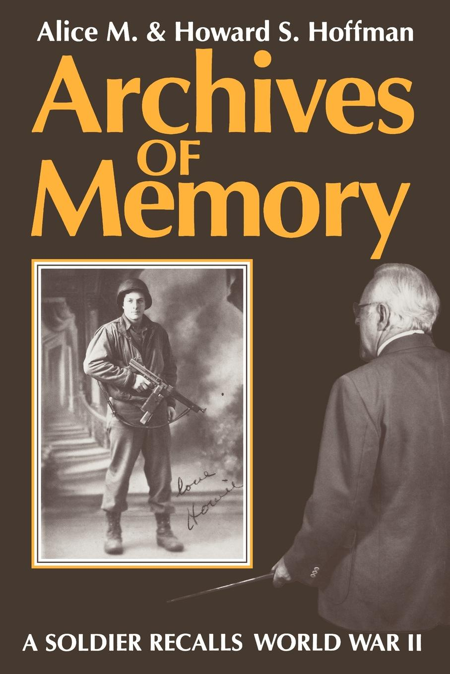 Alice M. Hoffman, Howard S. Hoffman Archives of Memory. A Soldier Recalls World War II цена 2017