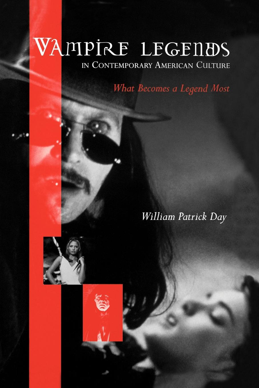 William Patrick Day Vampire Legends in Contemporary American Culture. What Becomes a Legend Most
