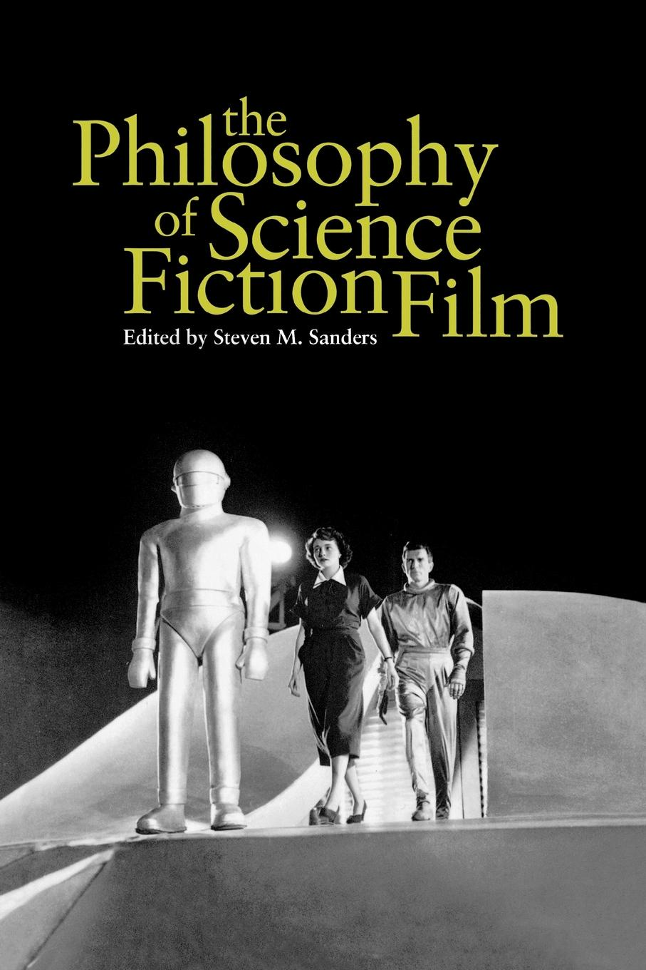 Steven M. Sanders The Philosophy of Science Fiction Film stefan weißhampel the role of science fiction