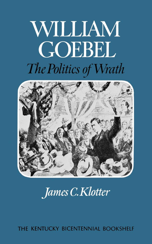 лучшая цена James C. Klotter William Goebel. The Politics of Wrath