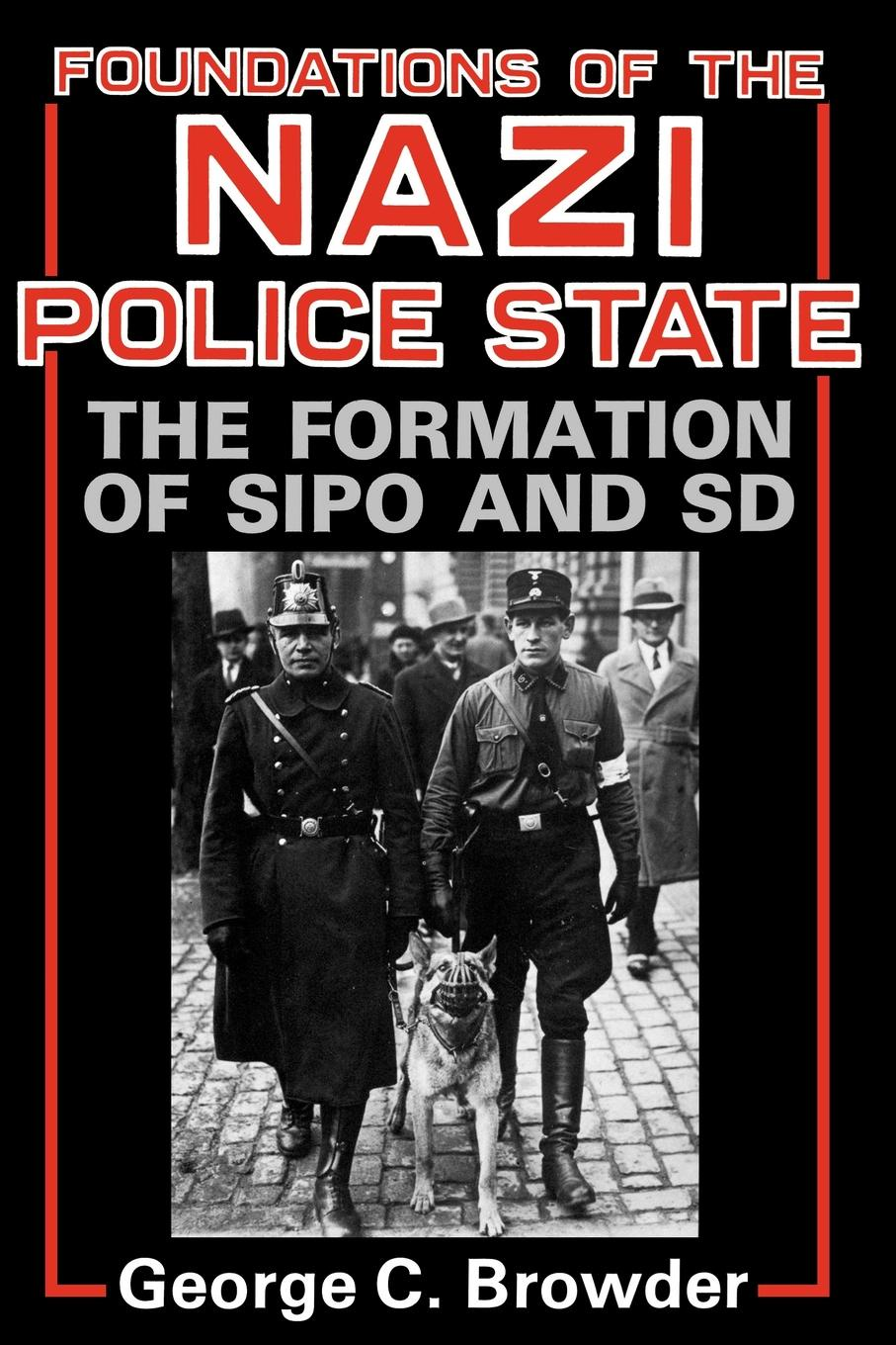 George C. Browder Foundations of the Nazi Police State. The Formation of Sipo and SD kingston george frederick the foundations of faith