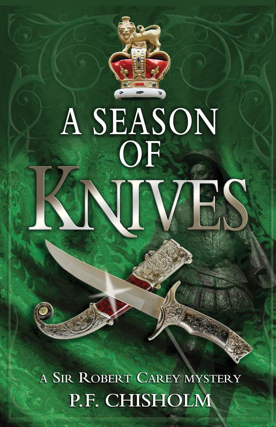 P. F. Chisholm Season of Knives. A Sir Robert Carey Mystery robert brands f robert s rules of innovation a 10 step program for corporate survival