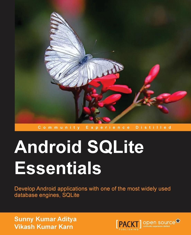 Sunny Kumar Aditya, Vikas Karn Android Sqlite Essentials