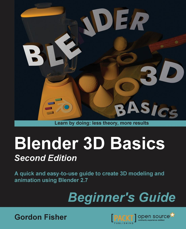 Gordon Fisher Blender 3D Basics. Second Edition недорого