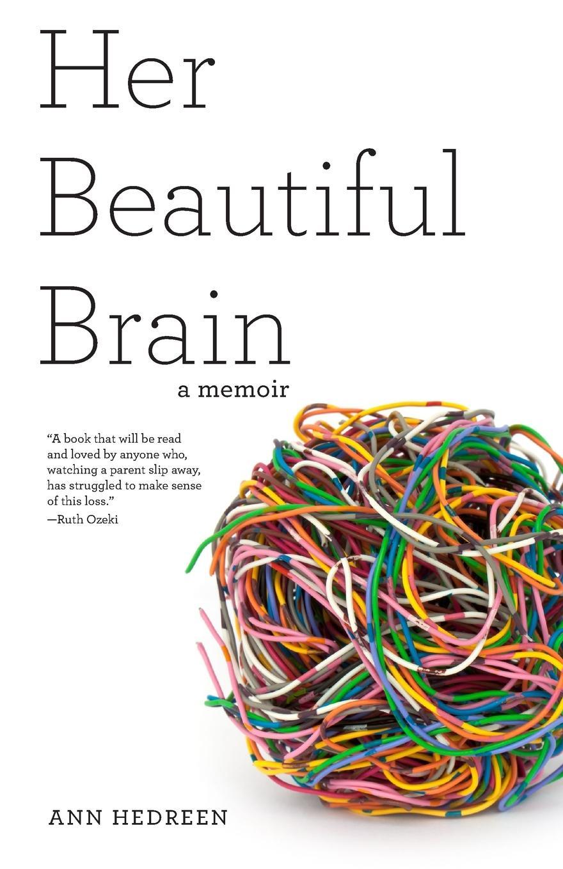 Ann Hedreen Her Beautiful Brain. A Memoir цена