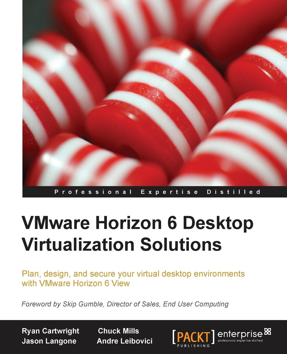 Ryan Cartwright, Chuck Mills, Jason Langone Vmware Horizon 6 Desktop Virtualization Solutions Second Edition jason ventresco implementing vmware horizon 7