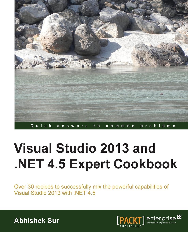 Abhishek Sur Visual Studio 2013 and .Net 4.5 Expert Cookbook
