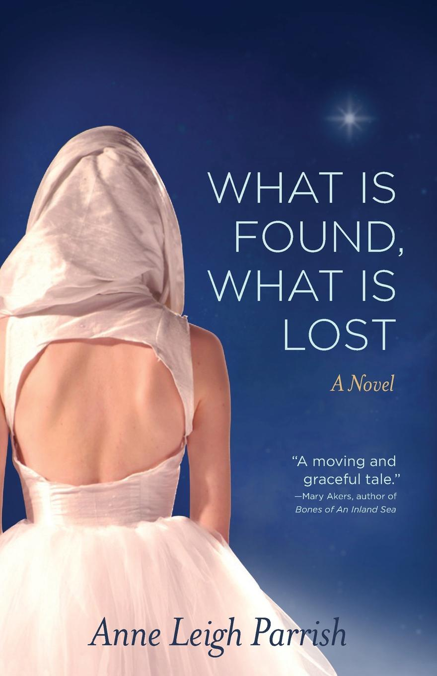 Anne Leigh Parrish What Is Found, What Is Lost jill st anne life lost life found