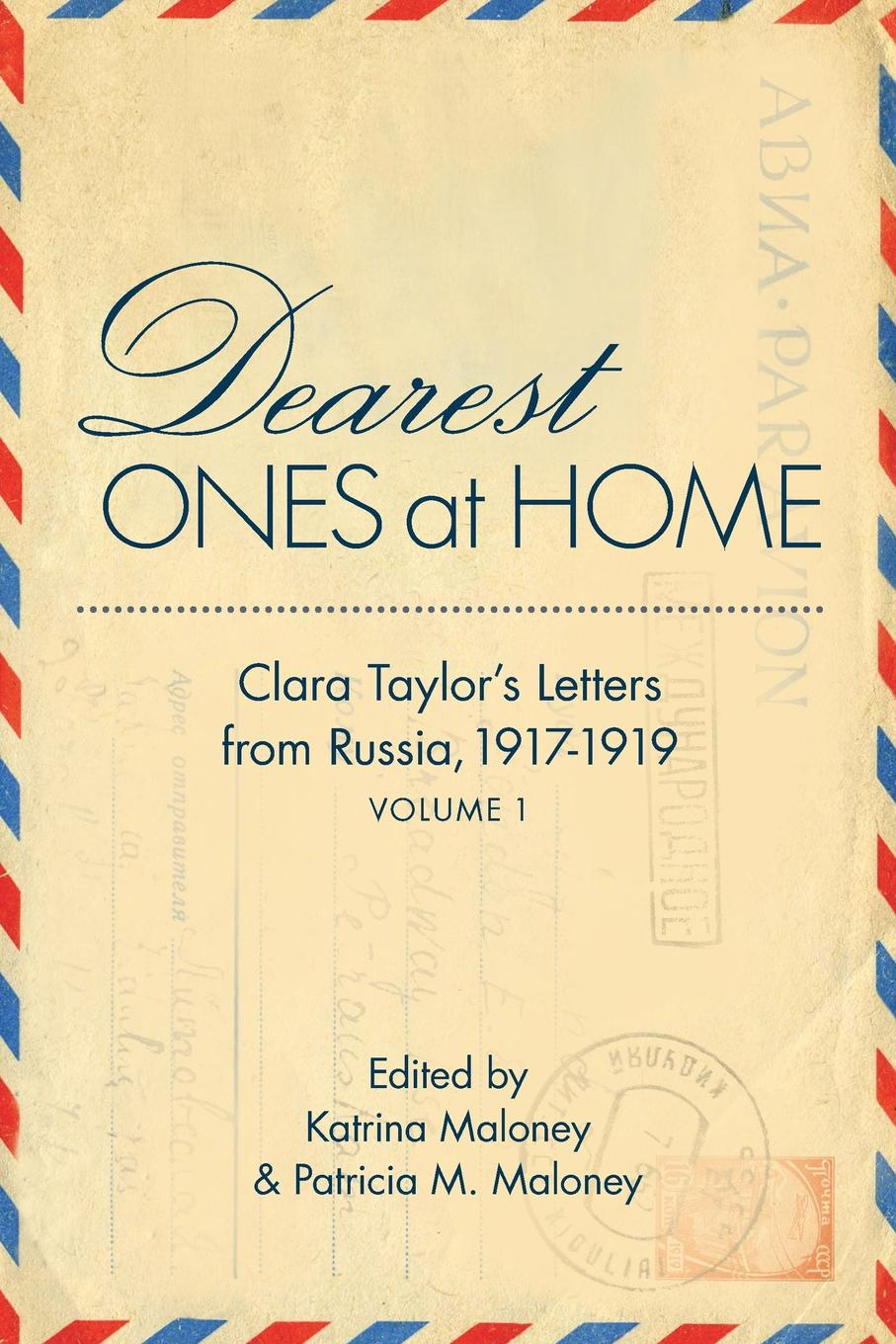 Dearest Ones at Home. Clara Taylor S Letters from Russia, 1917-1919