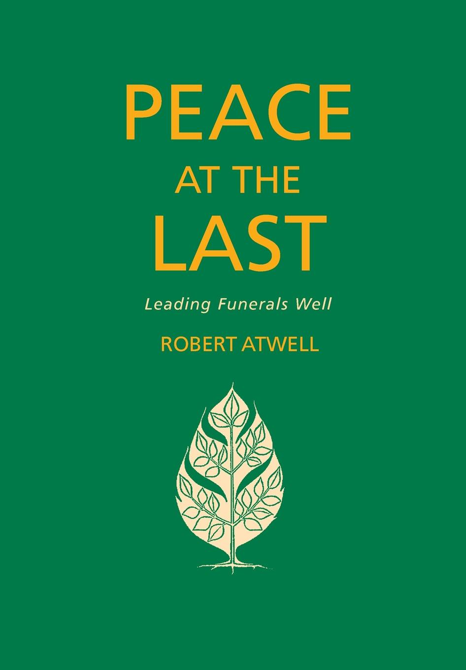 Robert Atwell Peace at the Last. A Guide to Good Funeral Ministry thinner at last