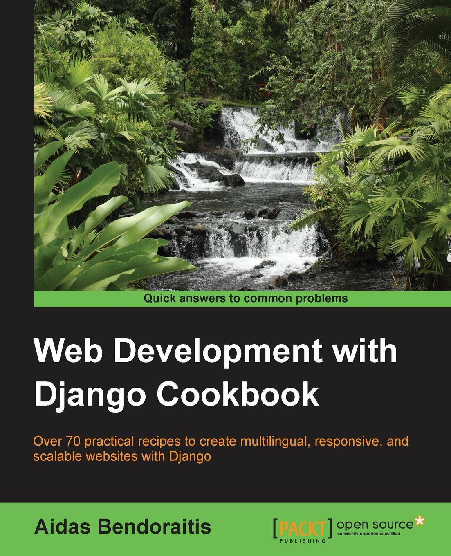 Aidas Bendoraitis Web Development with Django Cookbook