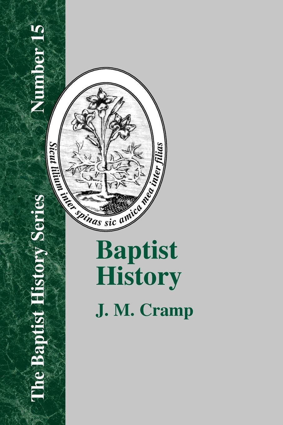 J. M. Cramp Baptist History. From the Foundations of the Christian Church to the Close of the Eighteenth Century alvin j lindgren foundations for purposeful church administration