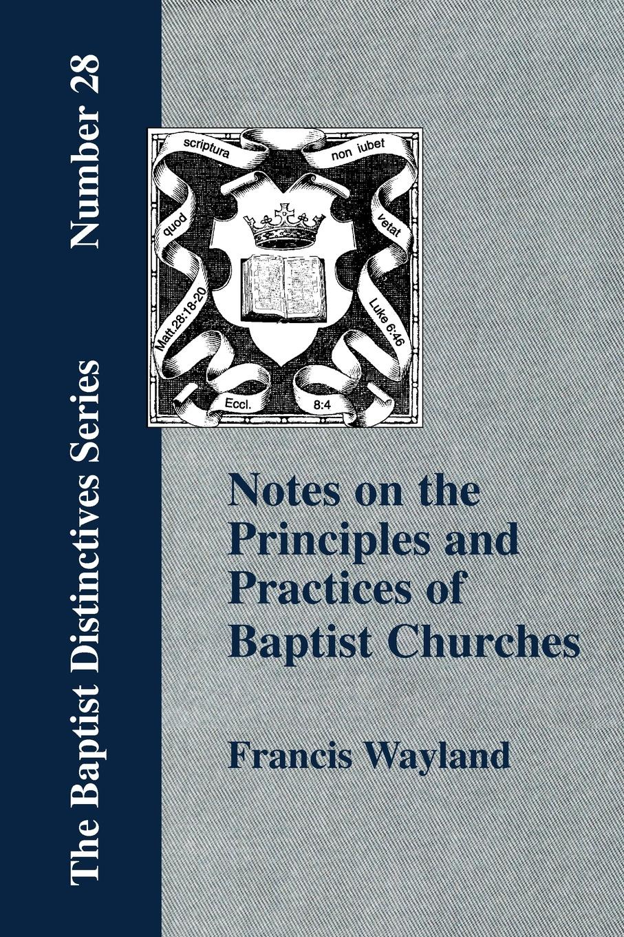 Francis Wayland Notes on the Principles and Practices of Baptist Churches notes on the cuff